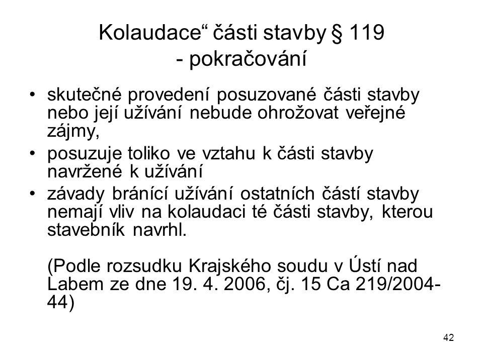 """42 Kolaudace"""" části stavby § 119 - pokračování skutečné provedení posuzované části stavby nebo její užívání nebude ohrožovat veřejné zájmy, posuzuje t"""