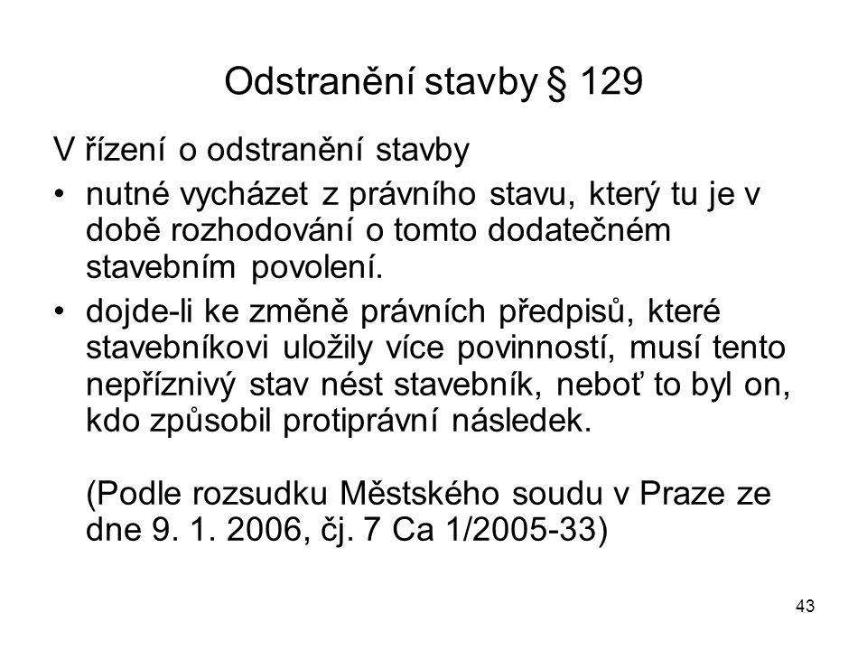 43 Odstranění stavby § 129 V řízení o odstranění stavby nutné vycházet z právního stavu, který tu je v době rozhodování o tomto dodatečném stavebním p