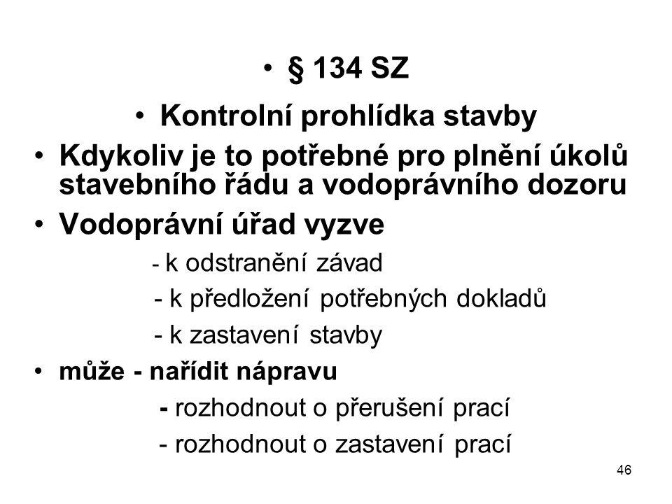 46 § 134 SZ Kontrolní prohlídka stavby Kdykoliv je to potřebné pro plnění úkolů stavebního řádu a vodoprávního dozoru Vodoprávní úřad vyzve - k odstra