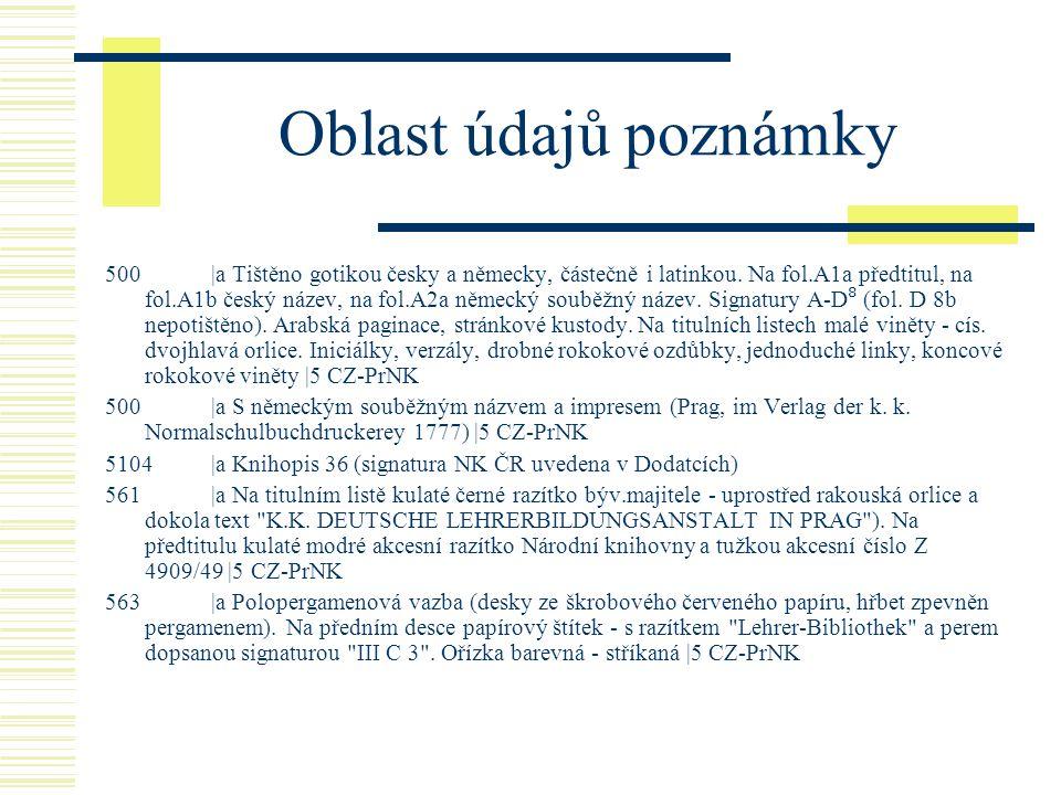 Oblast údajů poznámky 500 |a Tištěno gotikou česky a německy, částečně i latinkou.