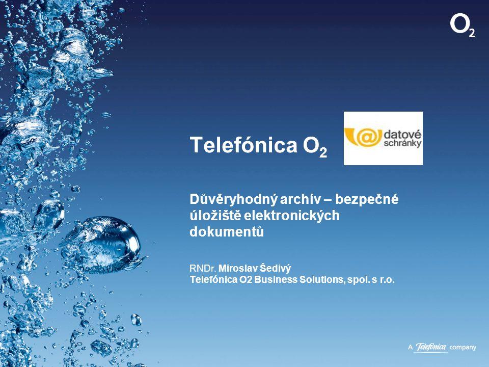 Telefónica O 2 Důvěryhodný archív – bezpečné úložiště elektronických dokumentů RNDr. Miroslav Šedivý Telefónica O2 Business Solutions, spol. s r.o.