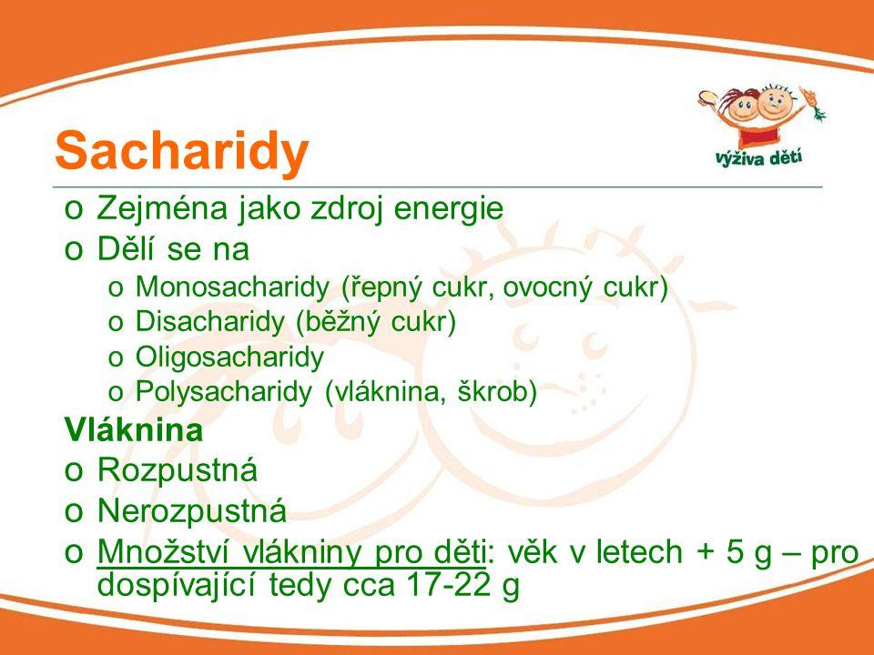 Sacharidy o Zejména jako zdroj energie o Dělí se na oMonosacharidy (řepný cukr, ovocný cukr) oDisacharidy (běžný cukr) oOligosacharidy oPolysacharidy