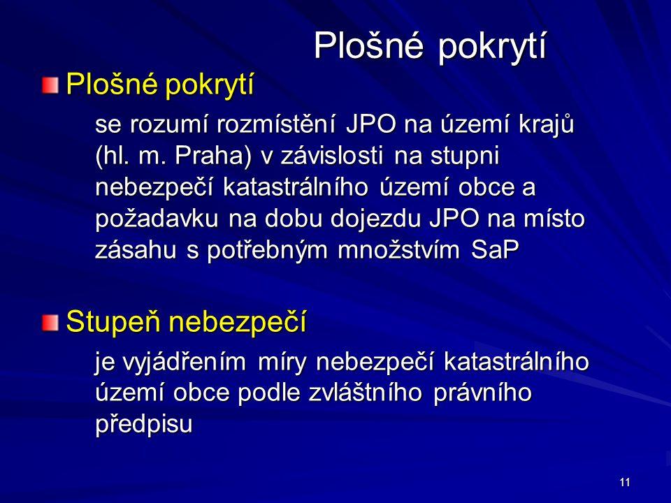 11 Plošné pokrytí se rozumí rozmístění JPO na území krajů (hl. m. Praha) v závislosti na stupni nebezpečí katastrálního území obce a požadavku na dobu