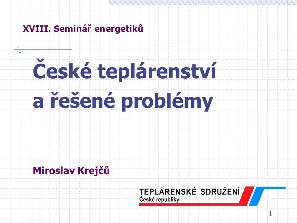 1 XVIII. Seminář energetiků České teplárenství a řešené problémy Miroslav Krejčů