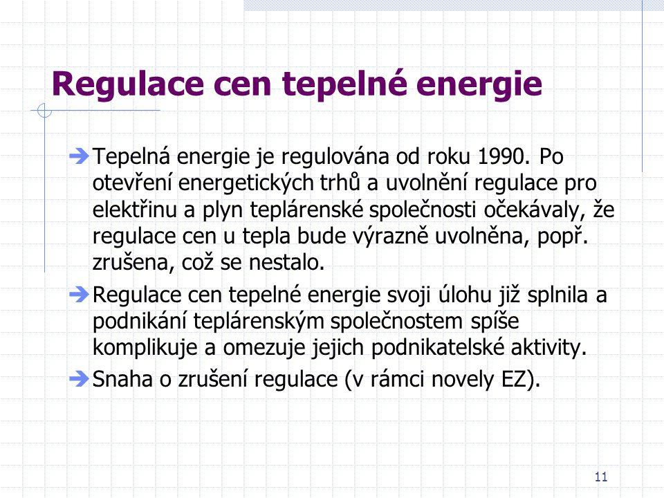 11 Regulace cen tepelné energie  Tepelná energie je regulována od roku 1990. Po otevření energetických trhů a uvolnění regulace pro elektřinu a plyn