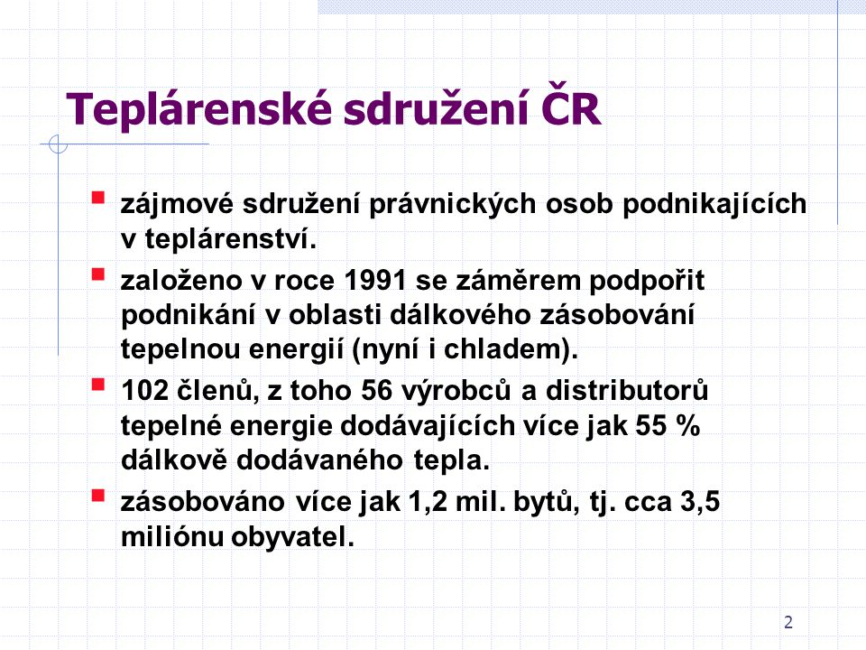 2 Teplárenské sdružení ČR  zájmové sdružení právnických osob podnikajících v teplárenství.  založeno v roce 1991 se záměrem podpořit podnikání v obl