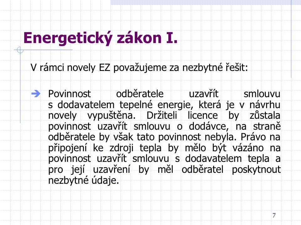 7 Energetický zákon I. V rámci novely EZ považujeme za nezbytné řešit:  Povinnost odběratele uzavřít smlouvu s dodavatelem tepelné energie, která je