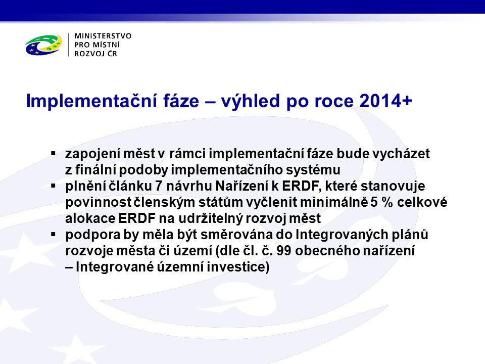  zapojení měst v rámci implementační fáze bude vycházet z finální podoby implementačního systému  plnění článku 7 návrhu Nařízení k ERDF, které stanovuje povinnost členským státům vyčlenit minimálně 5 % celkové alokace ERDF na udržitelný rozvoj měst  podpora by měla být směrována do Integrovaných plánů rozvoje města či území (dle čl.