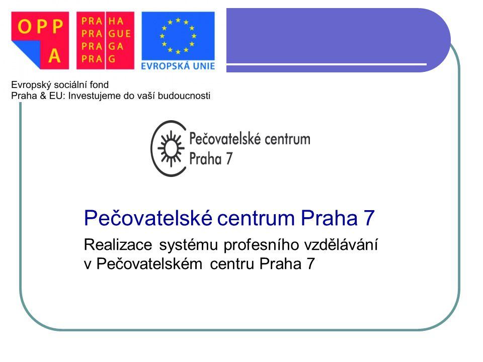 PEČOVATELSKÉ CENTUM PRAHA 7 Pečovatelské centrum Praha 7 Realizace systému profesního vzdělávání v Pečovatelském centru Praha 7