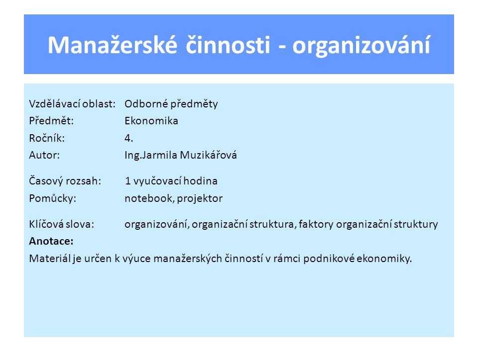 Organizování Zajištění dosažení stanovených cílů pomocí procesů specializace a návazné a nezbytné koordinace prací a lidí.