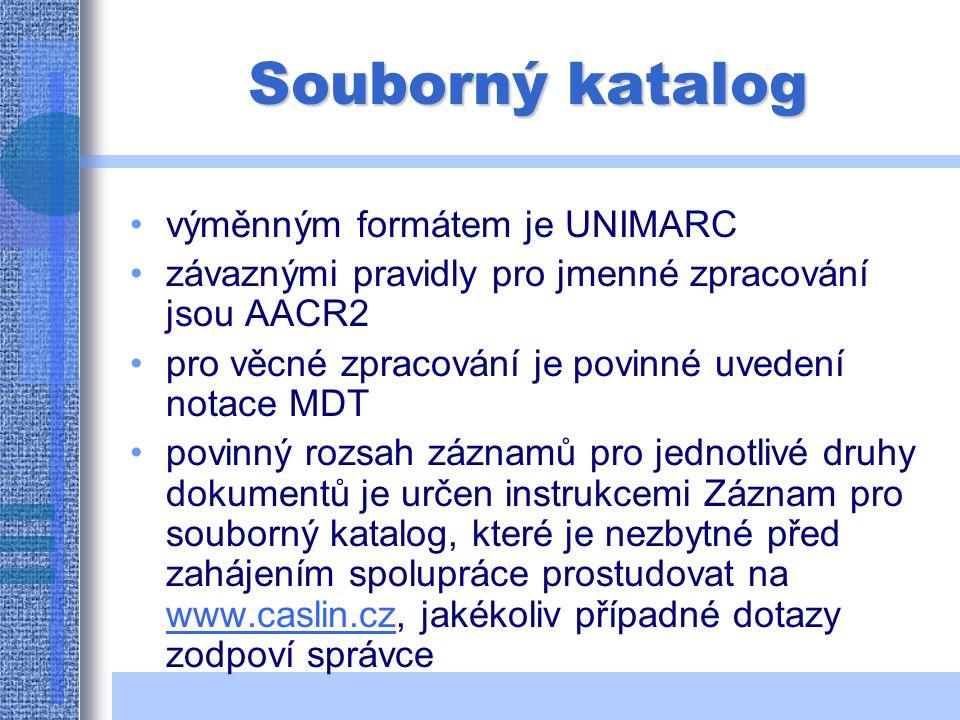 Souborný katalog výměnným formátem je UNIMARC závaznými pravidly pro jmenné zpracování jsou AACR2 pro věcné zpracování je povinné uvedení notace MDT povinný rozsah záznamů pro jednotlivé druhy dokumentů je určen instrukcemi Záznam pro souborný katalog, které je nezbytné před zahájením spolupráce prostudovat na www.caslin.cz, jakékoliv případné dotazy zodpoví správce www.caslin.cz