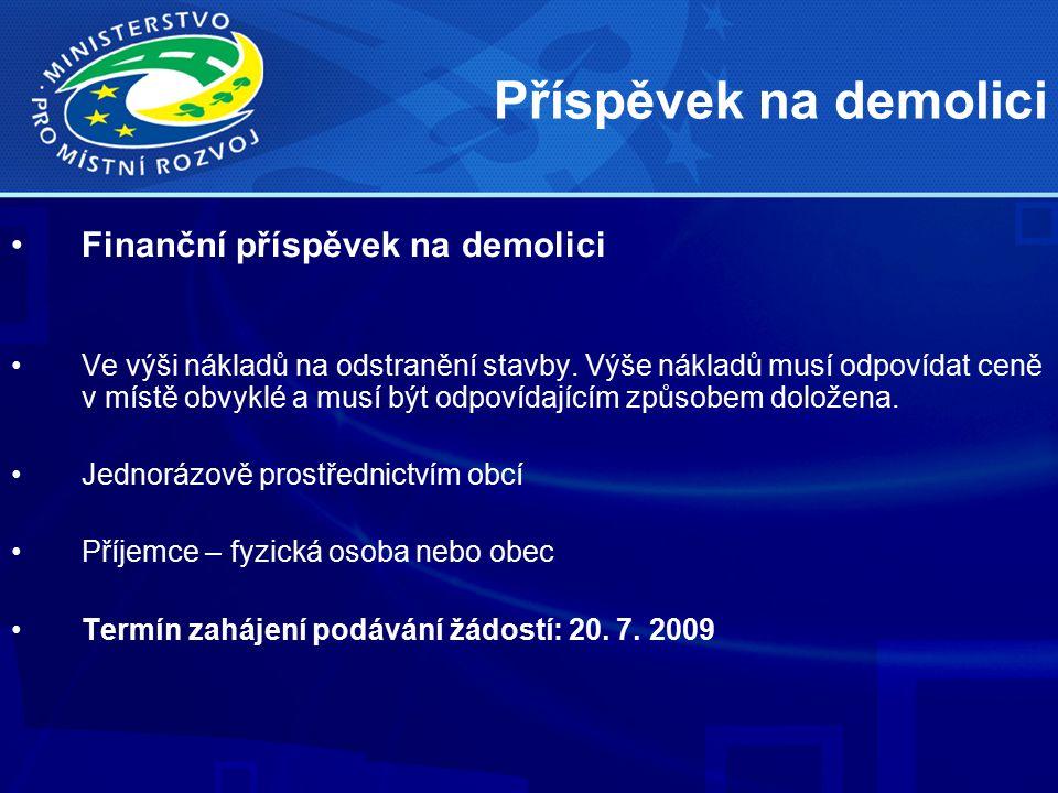 Příspěvek na demolici Finanční příspěvek na demolici Ve výši nákladů na odstranění stavby.