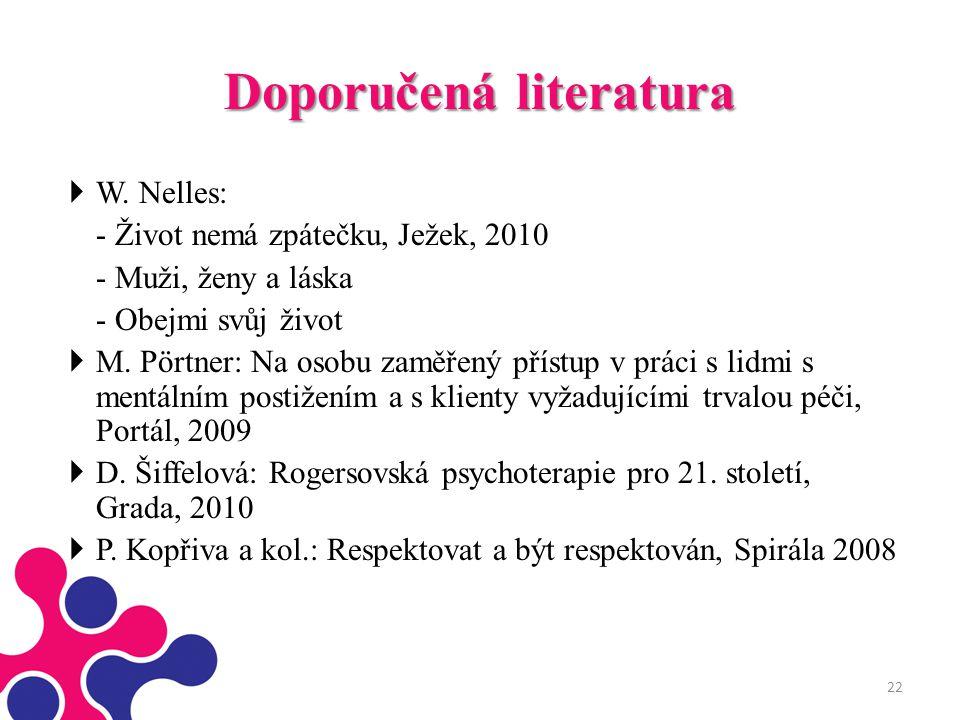 Doporučená literatura  W. Nelles: - Život nemá zpátečku, Ježek, 2010 - Muži, ženy a láska - Obejmi svůj život  M. Pörtner: Na osobu zaměřený přístup