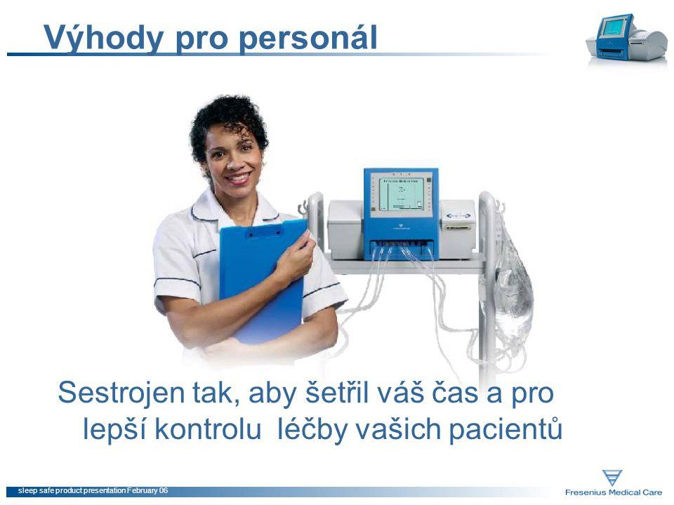 sleep safe product presentation February 06 Výhody pro personál Sestrojen tak, aby šetřil váš čas a pro lepší kontrolu léčby vašich pacientů