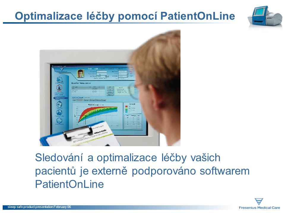 sleep safe product presentation February 06 Optimalizace léčby pomocí PatientOnLine Sledování a optimalizace léčby vašich pacientů je externě podporováno softwarem PatientOnLine