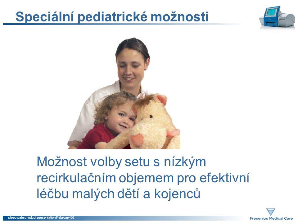 sleep safe product presentation February 06 Speciální pediatrické možnosti Možnost volby setu s nízkým recirkulačním objemem pro efektivní léčbu malýc