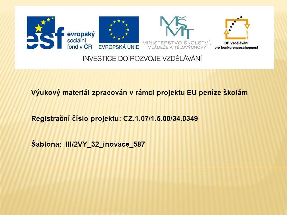 Výukový materiál zpracován v rámci projektu EU peníze školám Registrační číslo projektu: CZ.1.07/1.5.00/34.0349 Šablona: III/2VY_32_inovace_587