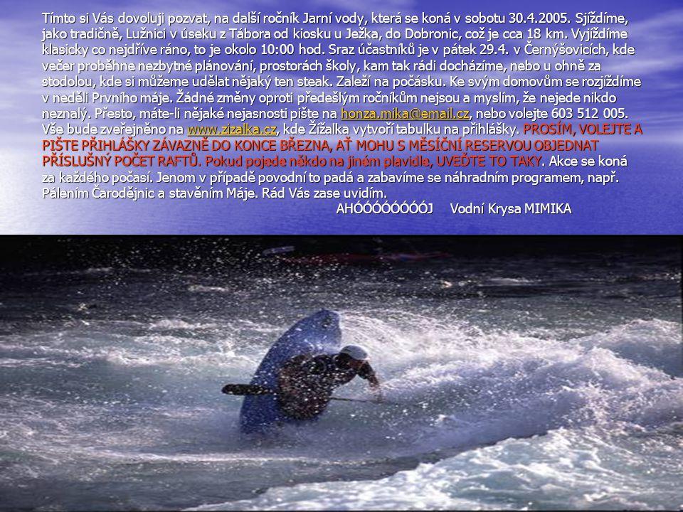 Tímto si Vás dovoluji pozvat, na další ročník Jarní vody, která se koná v sobotu 30.4.2005.