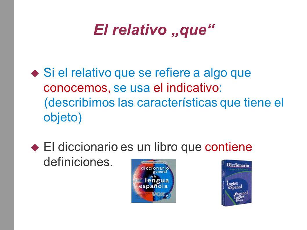 """El relativo """"que""""  Si el relativo que se refiere a algo que conocemos, se usa el indicativo: (describimos las características que tiene el objeto) """
