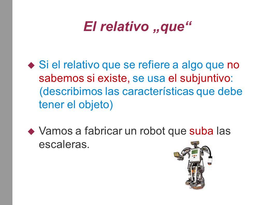 """El relativo """"que""""  Si el relativo que se refiere a algo que no sabemos si existe, se usa el subjuntivo: (describimos las características que debe ten"""