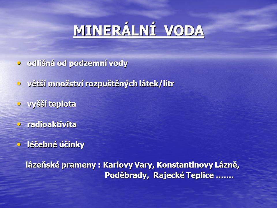 MINERÁLNÍ VODA odlišná od podzemní vody odlišná od podzemní vody větší množství rozpuštěných látek/litr větší množství rozpuštěných látek/litr vyšší t