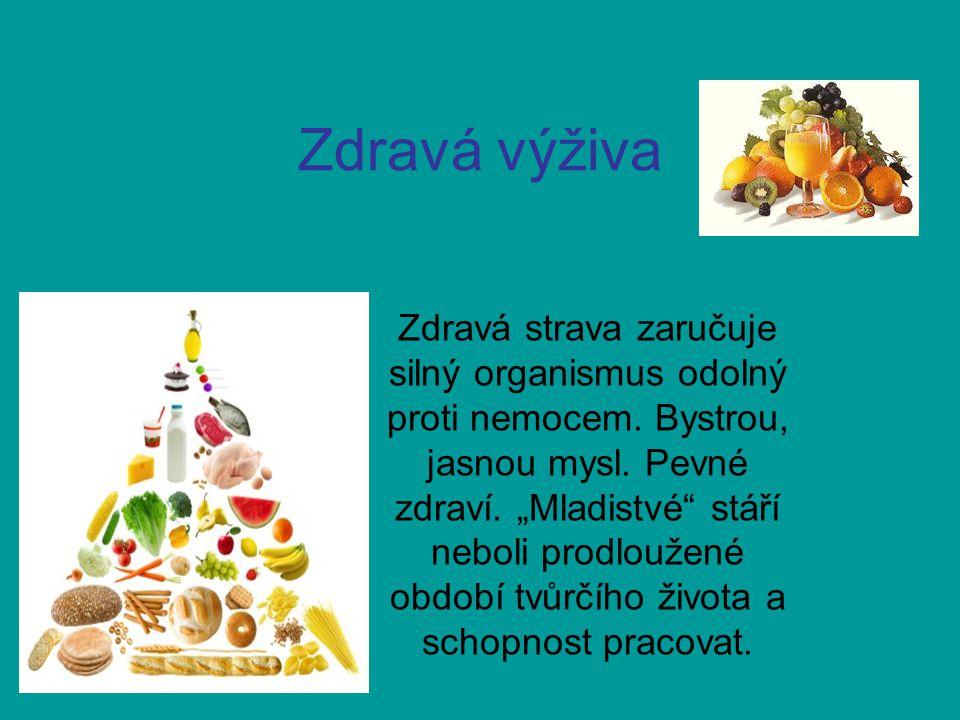 Zdravá výživa Zdravá strava zaručuje silný organismus odolný proti nemocem.