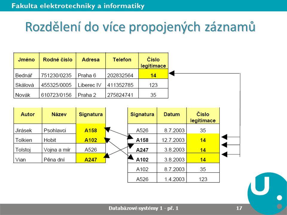 Rozdělení do více propojených záznamů Databázové systémy 1 - př. 1 17