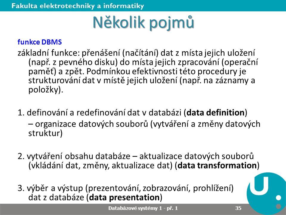 Několik pojmů funkce DBMS základní funkce: přenášení (načítání) dat z místa jejich uložení (např. z pevného disku) do místa jejich zpracování (operačn