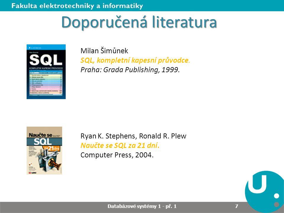 Doporučená literatura Milan Šimůnek SQL, kompletní kapesní průvodce. Praha: Grada Publishing, 1999. Ryan K. Stephens, Ronald R. Plew Naučte se SQL za