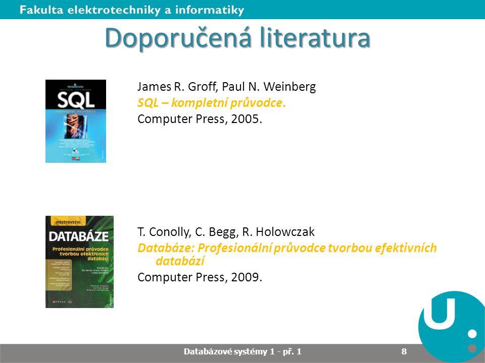 Doporučená literatura James R. Groff, Paul N. Weinberg SQL – kompletní průvodce. Computer Press, 2005. T. Conolly, C. Begg, R. Holowczak Databáze: Pro