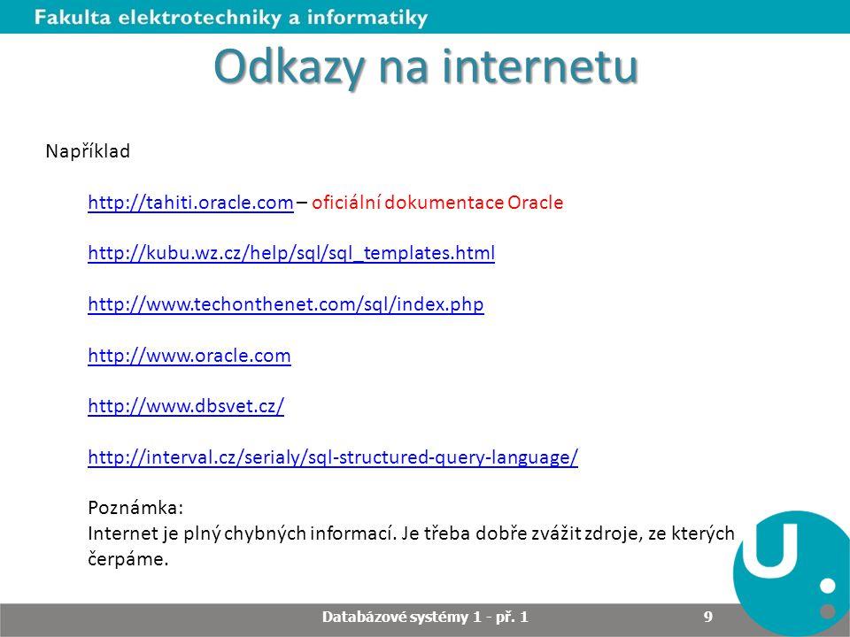 Odkazy na internetu Například http://tahiti.oracle.comhttp://tahiti.oracle.com – oficiální dokumentace Oracle http://kubu.wz.cz/help/sql/sql_templates