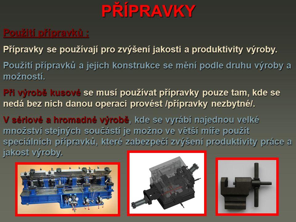 PŘÍPRAVKY Použití přípravků : Přípravky se používají pro zvýšení jakosti a produktivity výroby. Použití přípravků a jejich konstrukce se mění podle dr