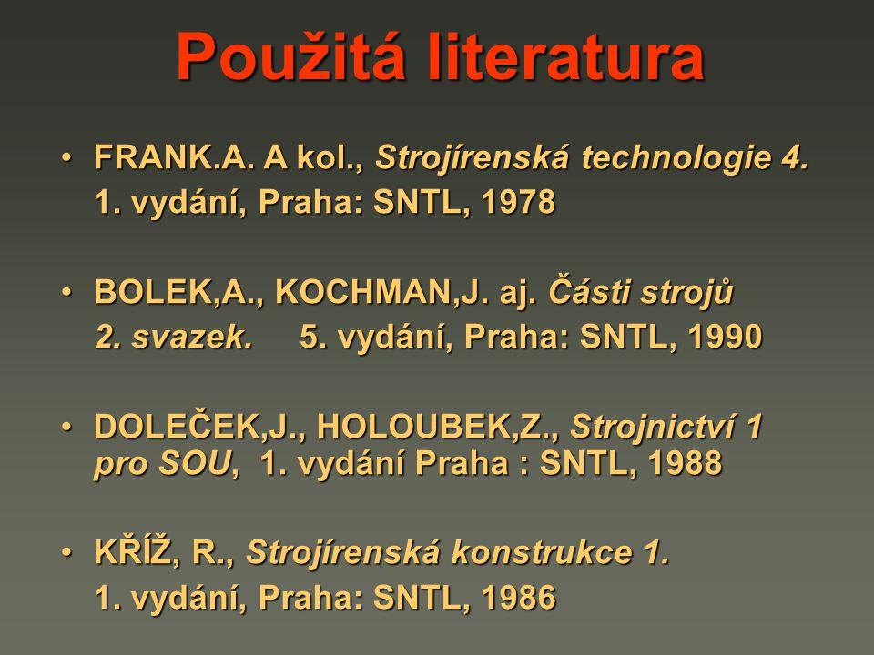 FRANK.A. A kol., Strojírenská technologie 4.FRANK.A. A kol., Strojírenská technologie 4. 1. vydání, Praha: SNTL, 1978 BOLEK,A., KOCHMAN,J. aj. Části s