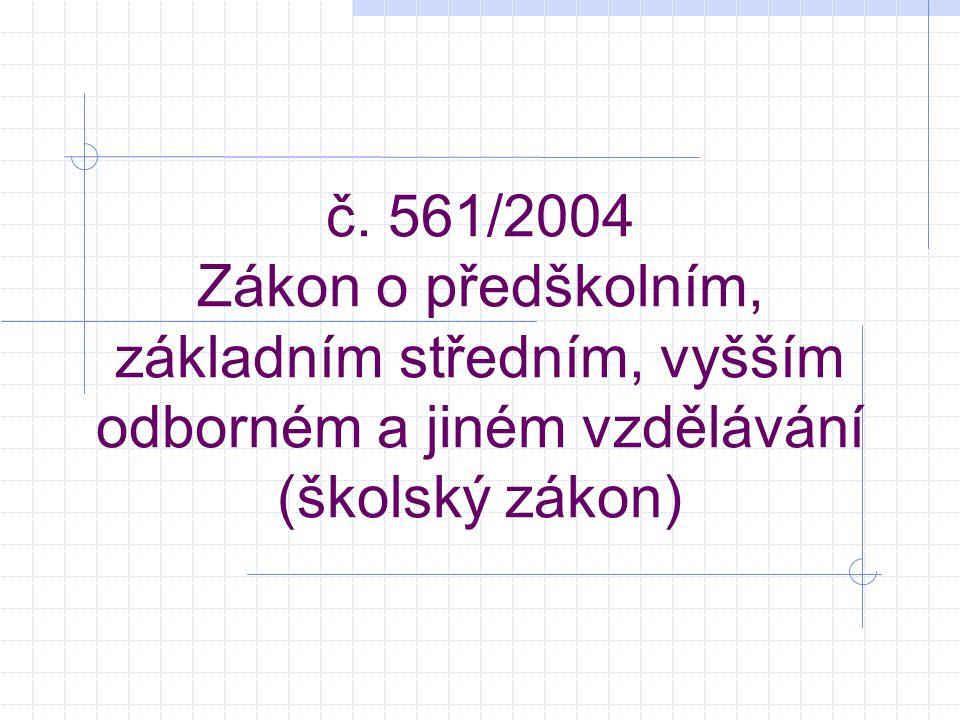 č. 561/2004 Zákon o předškolním, základním středním, vyšším odborném a jiném vzdělávání (školský zákon)
