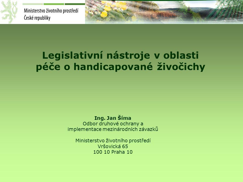 Legislativní nástroje v oblasti péče o handicapované živočichy Ing.