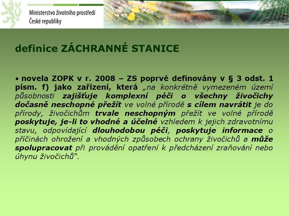definice ZÁCHRANNÉ STANICE novela ZOPK v r. 2008 – ZS poprvé definovány v § 3 odst.