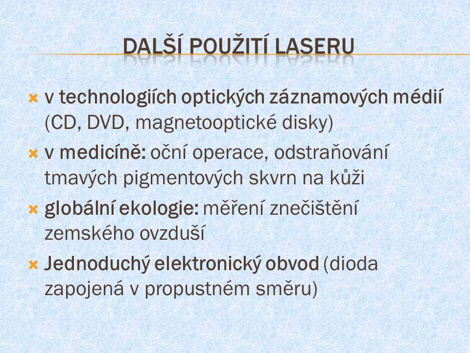  v technologiích optických záznamových médií (CD, DVD, magnetooptické disky)  v medicíně: oční operace, odstraňování tmavých pigmentových skvrn na kůži  globální ekologie: měření znečištění zemského ovzduší  Jednoduchý elektronický obvod (dioda zapojená v propustném směru)