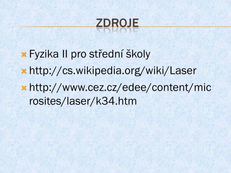  Fyzika II pro střední školy  http://cs.wikipedia.org/wiki/Laser  http://www.cez.cz/edee/content/mic rosites/laser/k34.htm