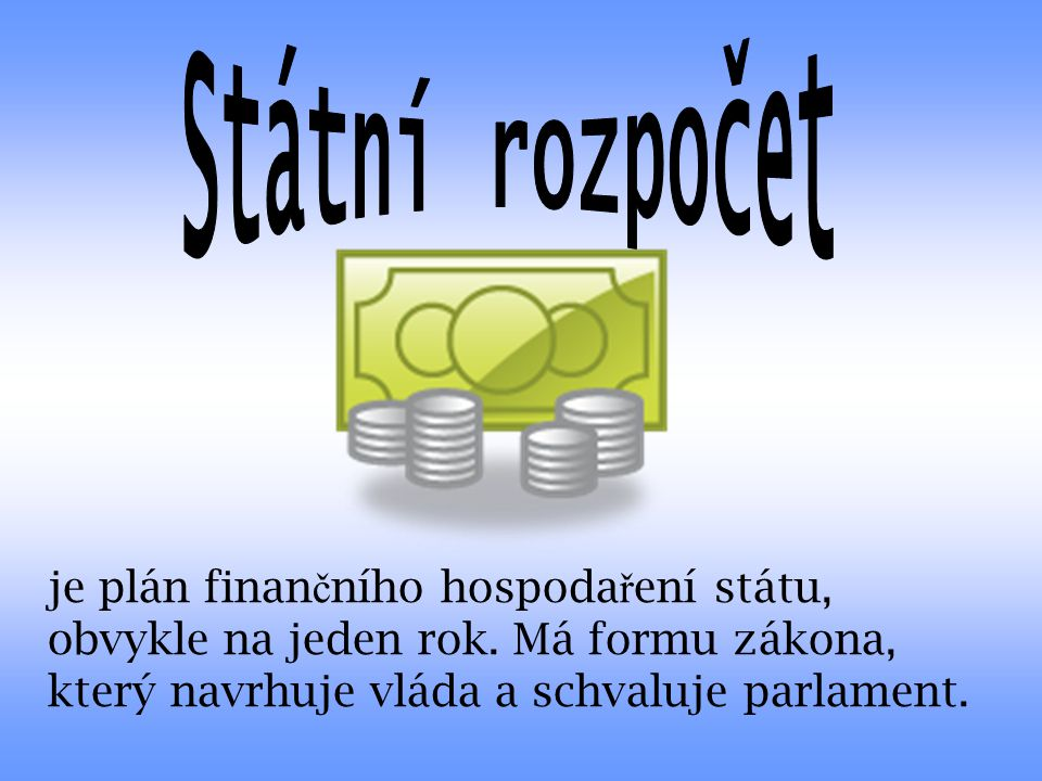 je plán finan č ního hospoda ř ení státu, obvykle na jeden rok.