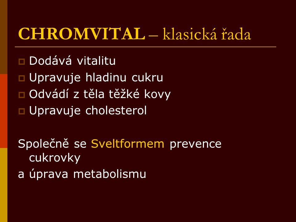CHROMVITAL – klasická řada  Dodává vitalitu  Upravuje hladinu cukru  Odvádí z těla těžké kovy  Upravuje cholesterol Společně se Sveltformem preven
