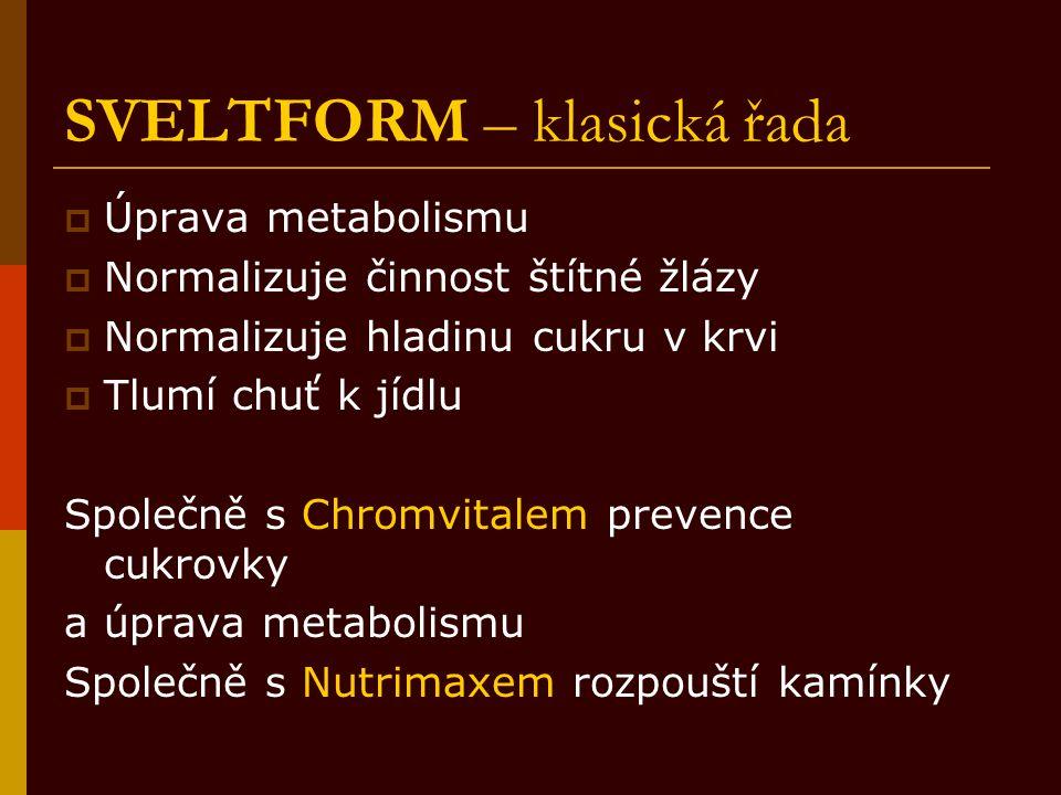 SVELTFORM – klasická řada  Úprava metabolismu  Normalizuje činnost štítné žlázy  Normalizuje hladinu cukru v krvi  Tlumí chuť k jídlu Společně s C