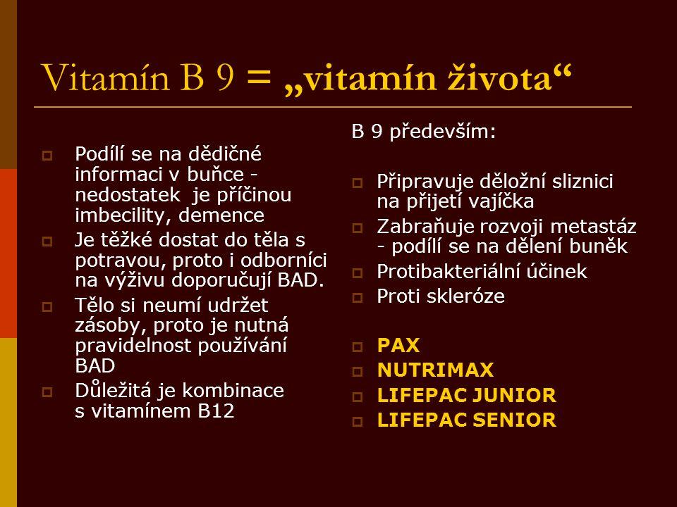 """Vitamín B 9 = """"vitamín života""""  Podílí se na dědičné informaci v buňce - nedostatek je příčinou imbecility, demence  Je těžké dostat do těla s potra"""