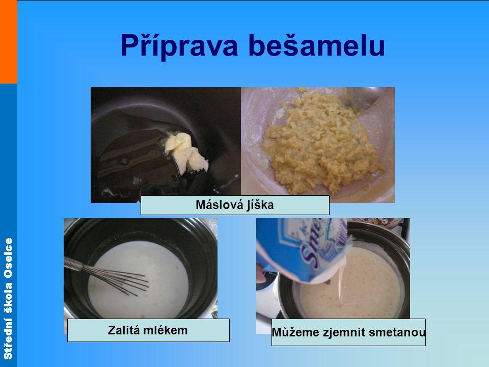 Střední škola Oselce Příprava bešamelu Máslová jíška Zalitá mlékem Můžeme zjemnit smetanou