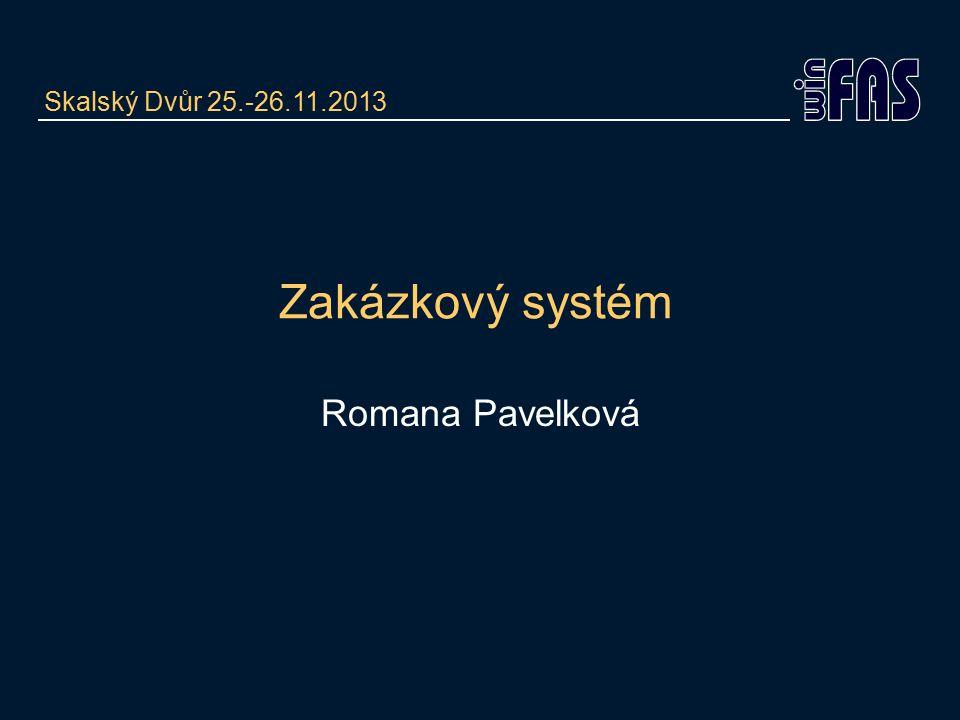 Zakázkový systém Romana Pavelková Skalský Dvůr 25.-26.11.2013