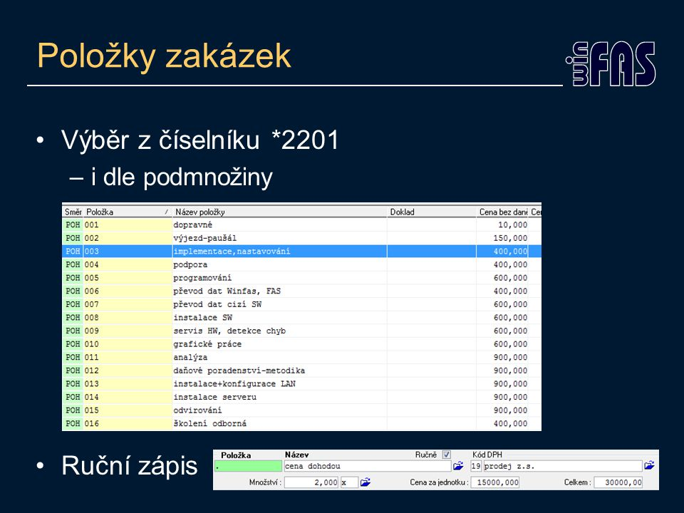 Položky zakázek Výběr z číselníku *2201 –i dle podmnožiny Ruční zápis