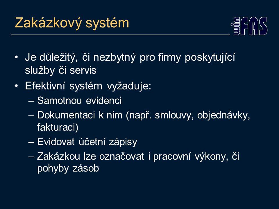 Zakázkový systém Je důležitý, či nezbytný pro firmy poskytující služby či servis Efektivní systém vyžaduje: –Samotnou evidenci –Dokumentaci k nim (např.