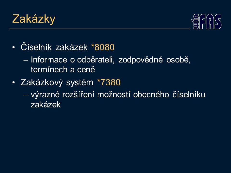 Zakázky Číselník zakázek *8080 –Informace o odběrateli, zodpovědné osobě, termínech a ceně Zakázkový systém *7380 –výrazné rozšíření možností obecného číselníku zakázek