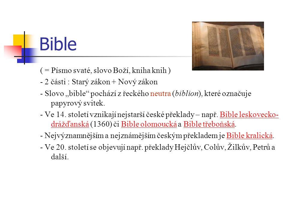 """Bible ( = Písmo svaté, slovo Boží, kniha knih ) - 2 části : Starý zákon + Nový zákon - Slovo """"bible pochází z řeckého neutra (biblion), které označuje papyrový svitek."""