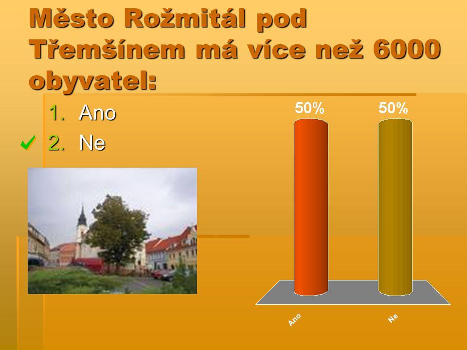 Město Rožmitál pod Třemšínem má více než 6000 obyvatel: 1.Ano 2.Ne