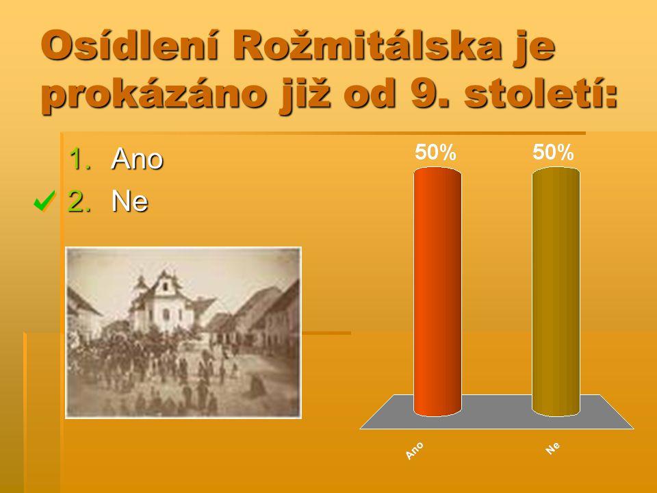 Osídlení Rožmitálska je prokázáno již od 9. století: 1.Ano 2.Ne